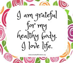 Be grateful for your body. It carries your soul, it constantly heals itself, it lets you explore the world and it lets you experience life. Louise Hay Affirmations, Healing Affirmations, Morning Affirmations, Positive Affirmations, Positive Thoughts, Positive Vibes, Positive Quotes, Mantra, Motivational Affirmations