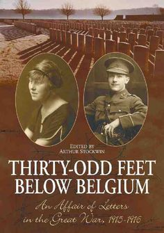 Thirty-odd Feet Below Belgium An Affair of Letters in the Great War 1915-1916