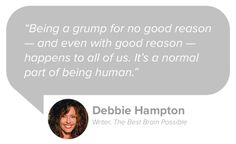 We all go through tough times. But it's also important not to let yourself stay in a low place for too long.  Debbie Hampton of The Best Brain Possible shares 10 ways to help you get over a bad mood: http://blog.mangohealth.com/post/153043103474/10-ways-to-get-over-a-bad-mood