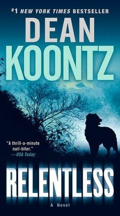 Relentless - Dean Koontz - This book kept me on the edge of my seat, excellent read!