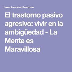 El trastorno pasivo agresivo: vivir en la ambigüedad - La Mente es Maravillosa