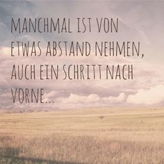 abstand nehmen - schritt nach vorne quote distance - step forward quote take Best Quotes, Love Quotes, Words Quotes, Sayings, Motivational Quotes, Inspirational Quotes, German Quotes, Susa, Love Live
