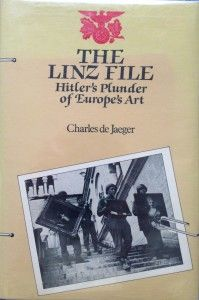 The Linz File: Hitler's Plunder of Europe's Art ----- by Charles de Jaeger [Photograph by Edith-Mary Smith]