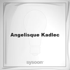 Angelisque Kadlec: Page about Angelisque Kadlec #member #website #sysoon #about