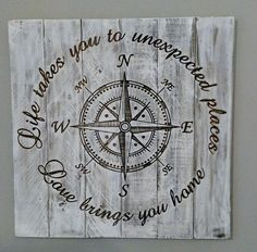 Distressed Hardwood Compass Sign, Life takes you to unexpected places-love brings you home.