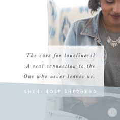 Proverbs 31 Ministries -- Feeling Alone and Disconnected -- sheri rose shepherd Daily Devotional Online, Cure For Loneliness, Todays Devotion, Christian Post, Christian Living, Encouragement For Today, Inspirational Articles, Inspiring Quotes, Proverbs 31 Ministries