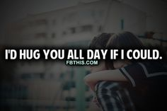 Id Hug You All Day love quotes
