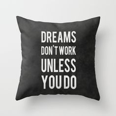 Dreams Don't Work Unless You Do Throw Pillow