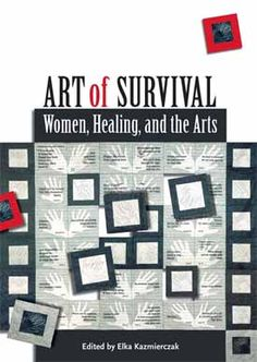"""""""Art of Survival: Women, Healing & The Arts"""" edited by Elka Kazmierczak, as featured on the Arts & Healing Network. Essays by counselors, educators, and artists, combined with art works by women artists and survivors of abuse (psychological, physical, and sexual) showing that art making can be a source of self-knowledge and transformation."""