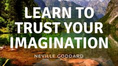 NEVILLE GODDARD - LEARN TO TRUST IN YOUR IMAGINATION   THE LAW OF ATTRACTION - YouTube Law Of Attraction Youtube, Neville Goddard, Learning To Trust, Trust Yourself, Imagination, Fantasy