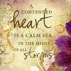 Be content in the love of the Lord & what He does/how He does it for my life...