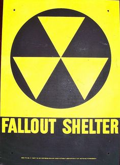 Fallout Shelter.  When I was a kid, these signs gave me such a feeling of dread; there was one on the public library in our town and I used to turn my head to avoid looking at it when I passed it.
