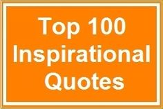 Top 100 Inspirational Quotes 1. Whatever the mind of man can conceive and believe, it can achieve. –Napoleon Hill 15. The mind is everything. What you think you become.  –Buddha