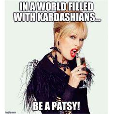Patsy Stone is my spirit animal  #goodgirlwithbadthoughts
