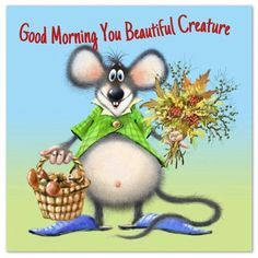 Here are 25 amazing good morning quotes to get your day started. Don't forget to send good morning wishes to a friend with one of our good morning quotes! Good Morning Images, Good Morning Friends, Good Morning Messages, Good Morning Greetings, Good Morning Good Night, Good Morning Wishes, Good Morning Quotes, Saturday Greetings, Cute Mouse