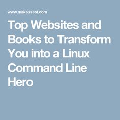 Top Websites and Books to Transform You into a Linux Command Line Hero
