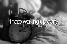 Most of the time I hate waking up early, but sometimes (it depends on why we have to wake up early for) I don't hate it.