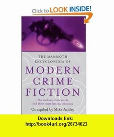 The Mammoth Encyclopedia of Modern Crime Fiction Mike Ashley , ISBN-10: 0786710063  ,  , ASIN: B000GG4JRS , tutorials , pdf , ebook , torrent , downloads , rapidshare , filesonic , hotfile , megaupload , fileserve