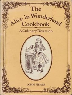 Dream find: The Alice in Wonderland Cookbook and Lewis Carroll's Guide to Dining Etiquette | Brain Pickings