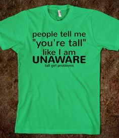 Tall Girl Problems (unaware) - Text First - Skreened T-shirts, Organic Shirts, Hoodies, Kids Tees, Baby One-Pieces and Tote Bags Custom T-Shirts, Organic Shirts, Hoodies, Novelty Gifts, Kids Apparel, Baby One-Pieces | Skreened - Ethical Custom Apparel