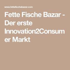 Fette Fische Bazar - Der erste Innovation2Consumer Markt Fat, Fish