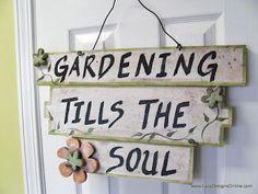"""Gardening Tills The Soul"" ~ my friend Debi needs this for her garden :)"