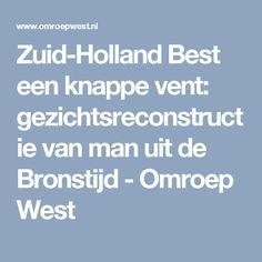 Zuid-Holland Best een knappe vent: gezichtsreconstructie van man uit de Bronstijd - Omroep West