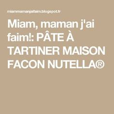 Miam, maman j'ai faim!: PÂTE À TARTINER MAISON FACON NUTELLA®