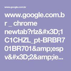 www.google.com.br _ chrome newtab?rlz=1C1CHZL_pt-BRBR701BR701&espv=2&ie=UTF-8