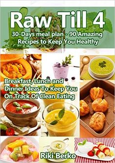 Raw Till 4: A Monthly Meal Plan - 90 Amazing Recipes to Keep You Healthy (Breakfast, Lunch & Dinner) (Vegan Diet, Raw Vegan, Raw Food, Raw Food Diet, Raw Until 4, Raw Till 4, Veganism) - Kindle edition by Riki Berko. Cookbooks, Food & Wine Kindle eBooks @ Amazon.com.