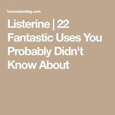 Listerine | 22 Fantastic Uses You Probably Didn't Know About