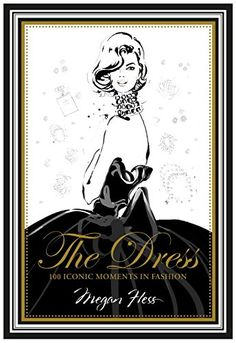 The Dress: 100 Iconic Moments in Fashion by Megan Hess http://www.amazon.com/dp/1742708234/ref=cm_sw_r_pi_dp_VYeewb0XD1G3J