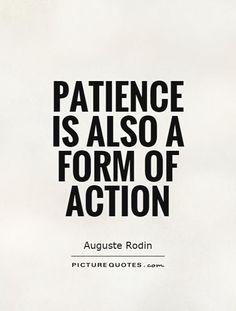 In our fast paced World remember patience.