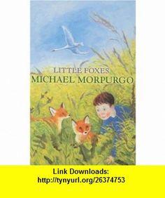 Little Foxes (9781405201902) Michael Morpurgo , ISBN-10: 1405201908  , ISBN-13: 978-1405201902 ,  , tutorials , pdf , ebook , torrent , downloads , rapidshare , filesonic , hotfile , megaupload , fileserve