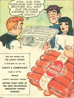 """Wow Jug, now everyone and their brother will want our delicious wieners in their mouth!"" Swift's Premium Hot Dogs vintage ad featuring Archie and Jughead."