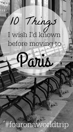 10 things I wish I 'd known before moving to Paris - Life as an expat  via @4onaworldtrip