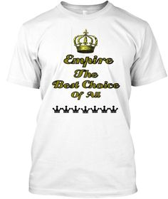 Empire The  Best Choice Of All White T-Shirt Front