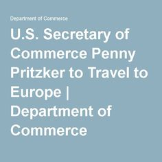 Secretary of Commerce Penny Pritzker to Travel to Europe Press Release, Secretary, Europe, Travel, Viajes, Destinations, Traveling, Trips