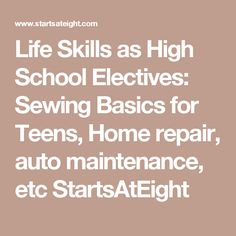 Life Skills as High School Electives: Sewing Basics for Teens, Home repair, auto maintenance, etc StartsAtEight
