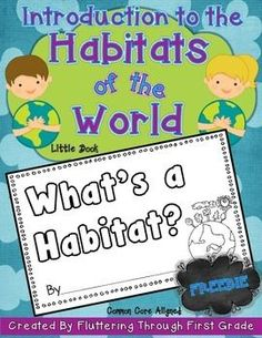 """Habitats of the World - """"What's a Habitat?"""" Little Book introduces the concept of plants and animals living and surviving in their habitats. 