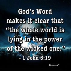 See Revelation in your Bible. Note how Satan is now in the vicinity of the earth and is wreaking havoc on it. Also persecuting those who are witnesses for the true God Jehovah See vs. 17 Do you ever wonder why people cannot get along? 1 John 5 19, 1st John, Revelation 12, Bible Truth, Jehovah's Witnesses, Bible Scriptures, Inspirational Scriptures, Bible Teachings, God Jesus