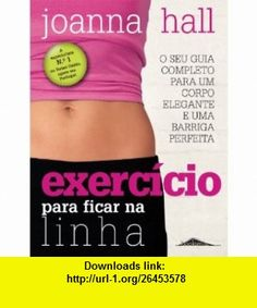 Exercicio para Ficar na Linha (9789898260284) Joanna Hall, mile , ISBN-10: 9898260289  , ISBN-13: 978-9898260284 ,  , tutorials , pdf , ebook , torrent , downloads , rapidshare , filesonic , hotfile , megaupload , fileserve