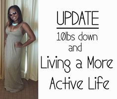 UPDATE-  10lbs down and Living a More Active Life.   I have discovered the key to being healthy isn't just eating right and living in the gym.  Living a more active life can increase your overall health in the long run.
