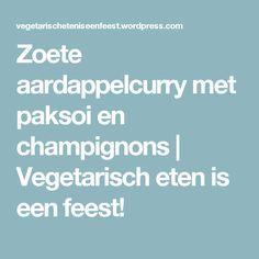 Zoete aardappelcurry met paksoi en champignons | Vegetarisch eten is een feest!