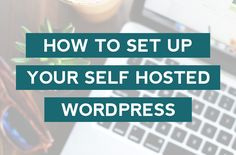 Step by step tutorial for How to set up a self-hosted Wordpress blog so you can start blogging