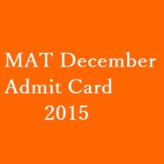 AIMA will be releasing the MAT December Admit Card 2015 online on 28 November 2015. http://www.entrancecorner.com/bschool/mat-admit-card/