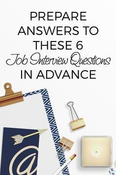 The Big 6 Job Interview Questions You ll Want to Prepare for in Advance b4f4f6cf2dbf9