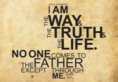 John 14:6: I AM the Way the Truth and the Life