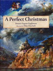 A Perfect Christmas by Dennis Eugene Engleman illustrated by Niko Chocheli