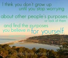 Find the purposes you believe in for yourself quote via www.Facebook.com/HappinessConvert